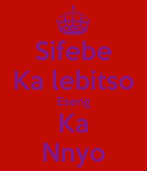 Sifebe Ka lebitso Eseng Ka Nnyo