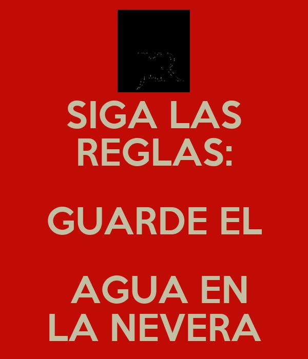 SIGA LAS REGLAS: GUARDE EL  AGUA EN LA NEVERA