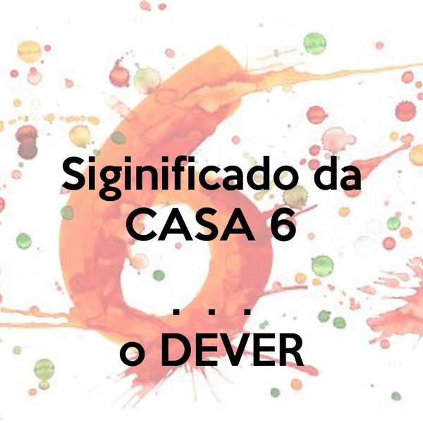 Siginificado da CASA 6  .  .  . o DEVER