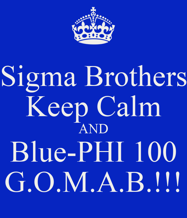 Sigma Brothers Keep Calm AND Blue-PHI 100 G.O.M.A.B.!!!