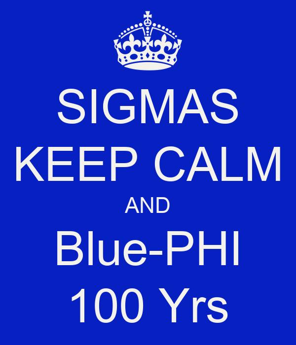 SIGMAS KEEP CALM AND Blue-PHI 100 Yrs