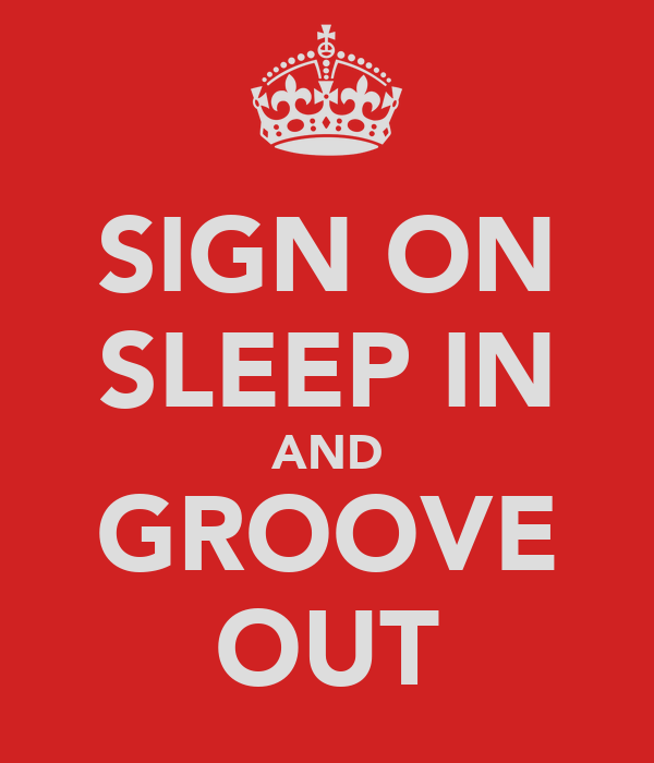SIGN ON SLEEP IN AND GROOVE OUT