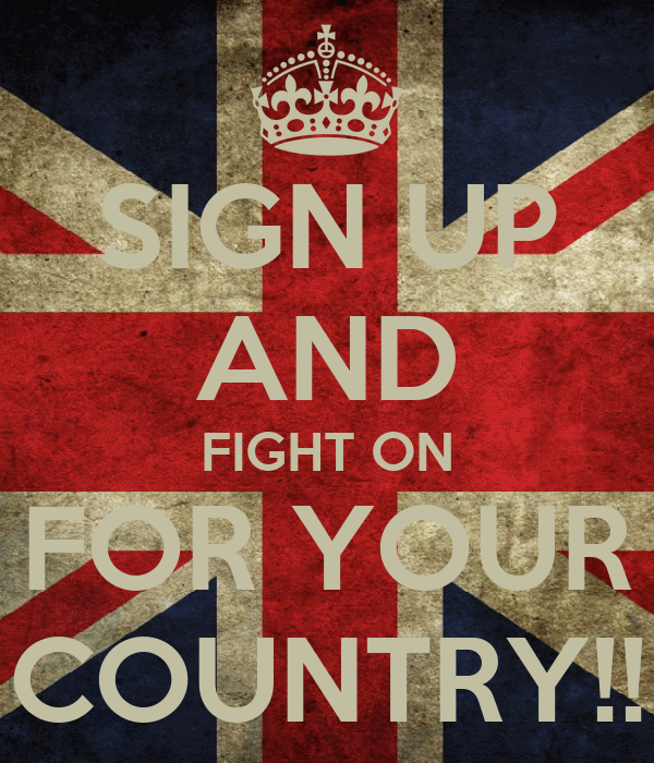 SIGN UP AND FIGHT ON FOR YOUR COUNTRY!!