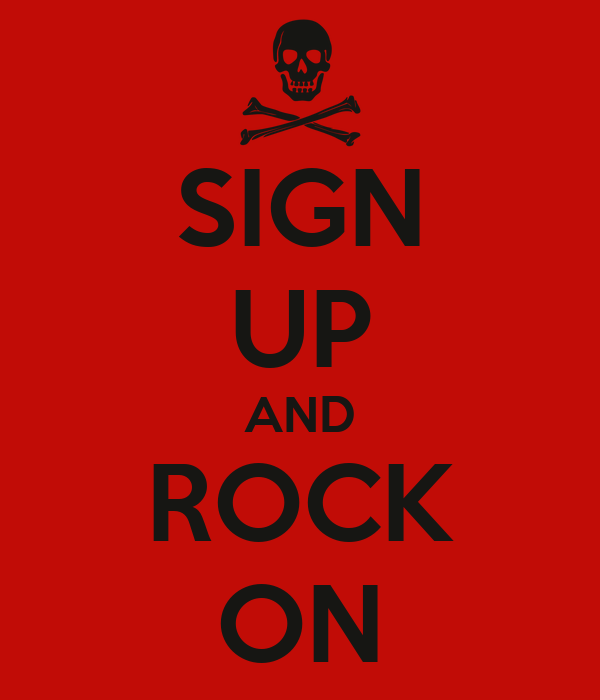 SIGN UP AND ROCK ON