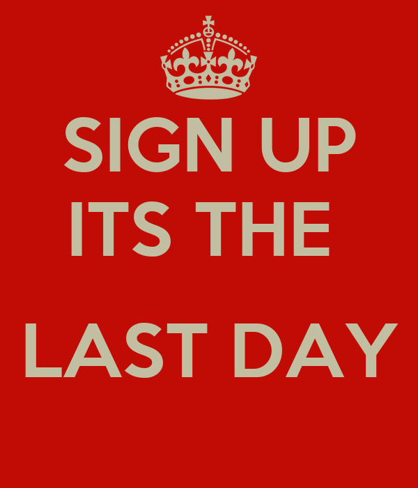 SIGN UP ITS THE   LAST DAY