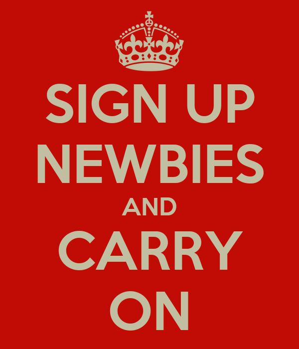 SIGN UP NEWBIES AND CARRY ON
