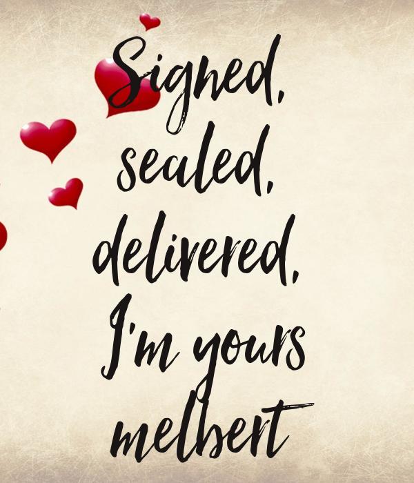 Signed,  sealed,  delivered,  I'm yours melbert