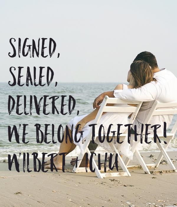 Signed,  sealed,  delivered,  We belong together! Wilbert & Ichu