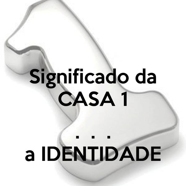 Significado da CASA 1  .  .  . a IDENTIDADE