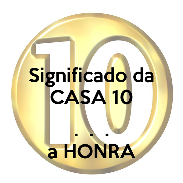 Significado da CASA 10  .  .  . a HONRA