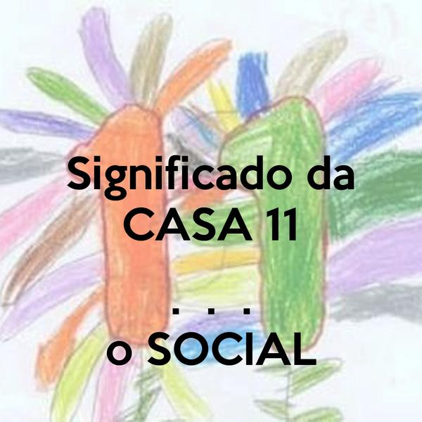 Significado da CASA 11  .  .  . o SOCIAL