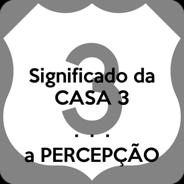 Significado da CASA 3  .  .  . a PERCEPÇÃO