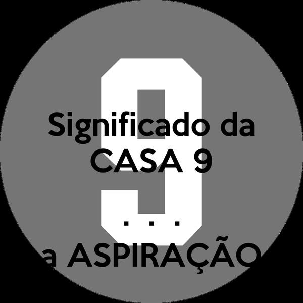 Significado da CASA 9  .  .  . a ASPIRAÇÃO
