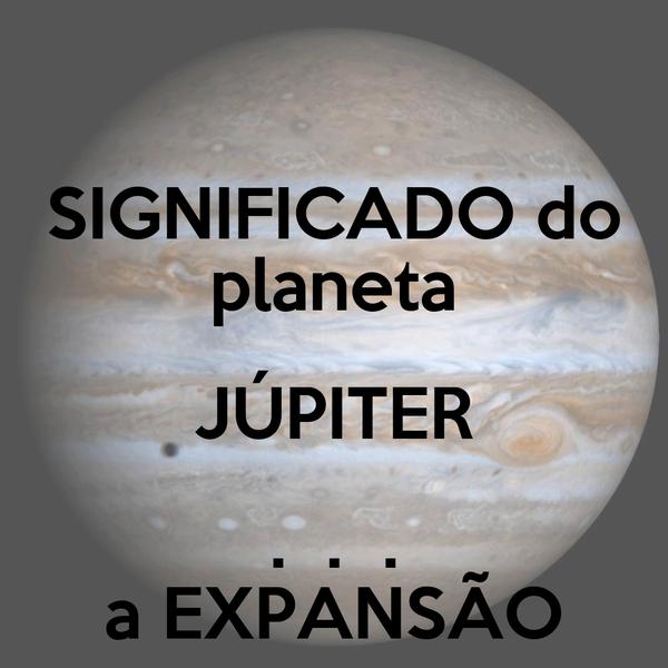 SIGNIFICADO do planeta JÚPITER .  .  . a EXPANSÃO