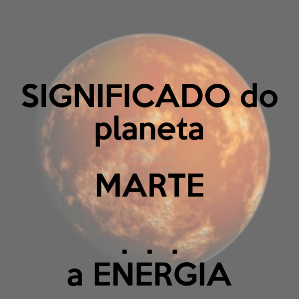 SIGNIFICADO do planeta MARTE .  .  . a ENERGIA