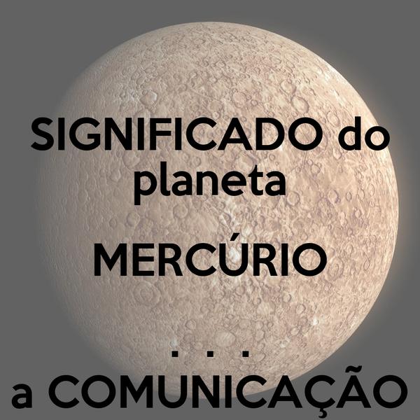 SIGNIFICADO do planeta MERCÚRIO .  .  . a COMUNICAÇÃO