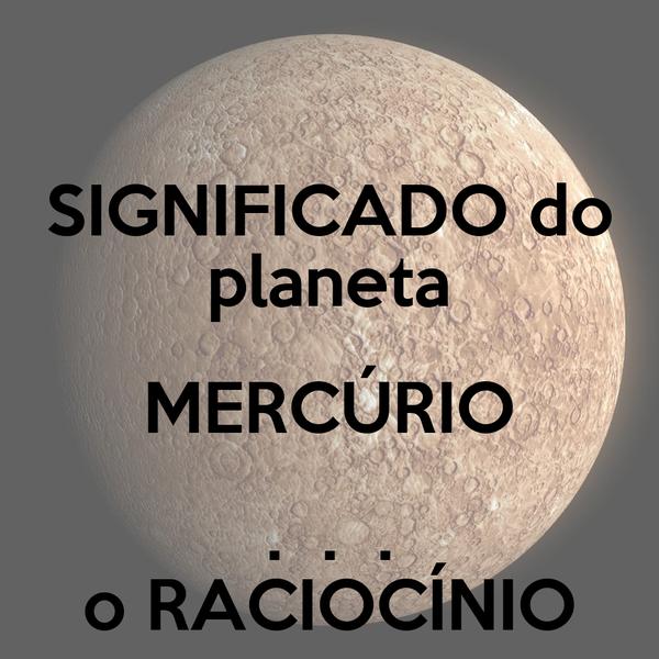 SIGNIFICADO do planeta MERCÚRIO .  .  . o RACIOCÍNIO