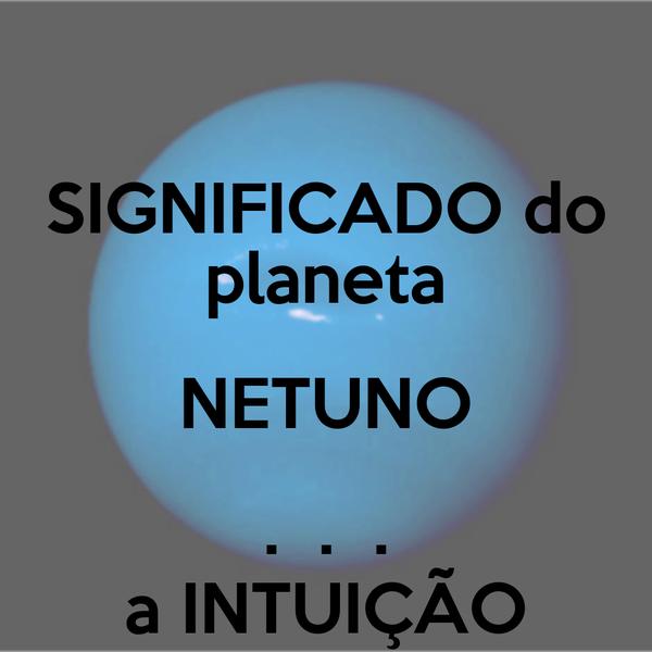 SIGNIFICADO do planeta NETUNO .  .  . a INTUIÇÃO