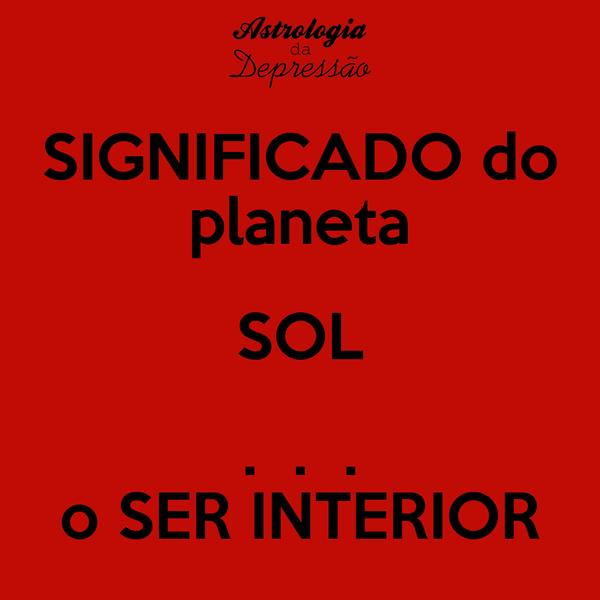 SIGNIFICADO do planeta SOL .  .  . o SER INTERIOR