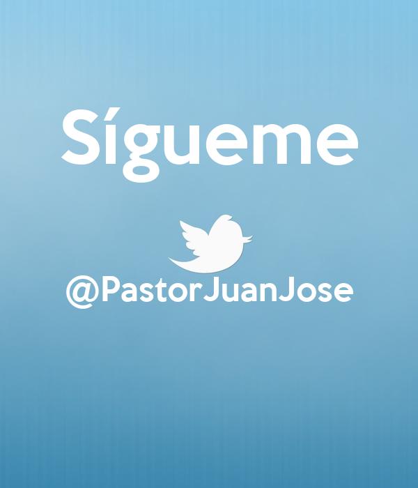 Sígueme  @PastorJuanJose