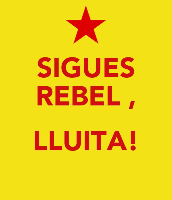 SIGUES REBEL ,  LLUITA!