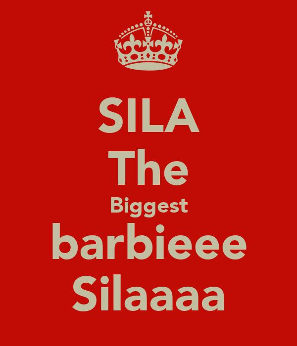 SILA The Biggest barbieee Silaaaa