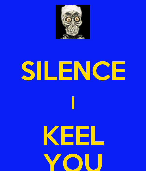 SILENCE I KEEL YOU