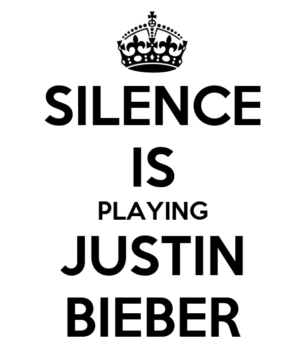 SILENCE IS PLAYING JUSTIN BIEBER