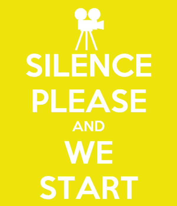SILENCE PLEASE AND WE START