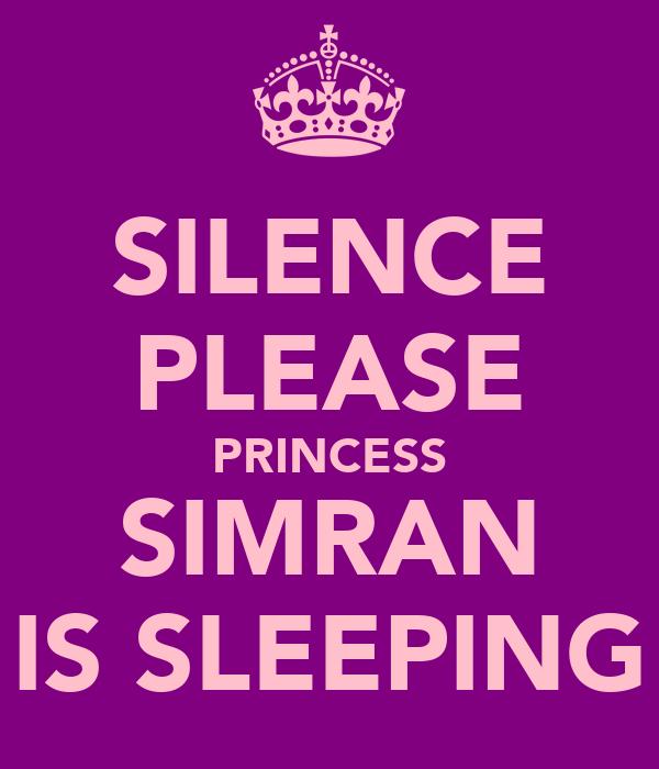 SILENCE PLEASE PRINCESS SIMRAN IS SLEEPING