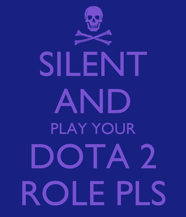 SILENT AND PLAY YOUR DOTA 2 ROLE PLS