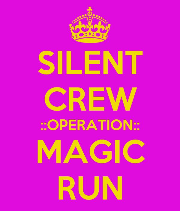 SILENT CREW ::OPERATION:: MAGIC RUN