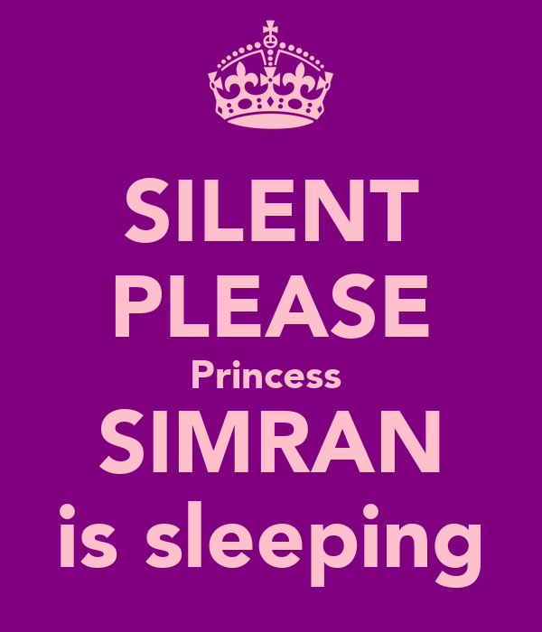 SILENT PLEASE Princess  SIMRAN is sleeping