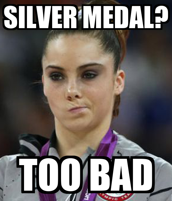 SILVER MEDAL? TOO BAD