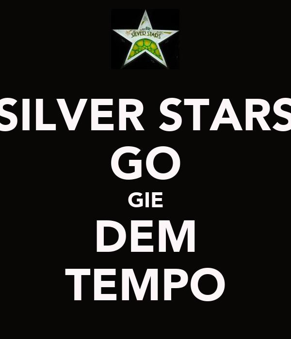 SILVER STARS GO GIE DEM TEMPO