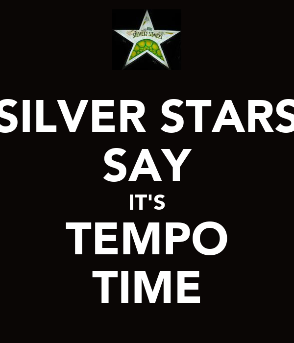 SILVER STARS SAY IT'S TEMPO TIME