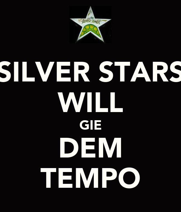 SILVER STARS WILL GIE DEM TEMPO