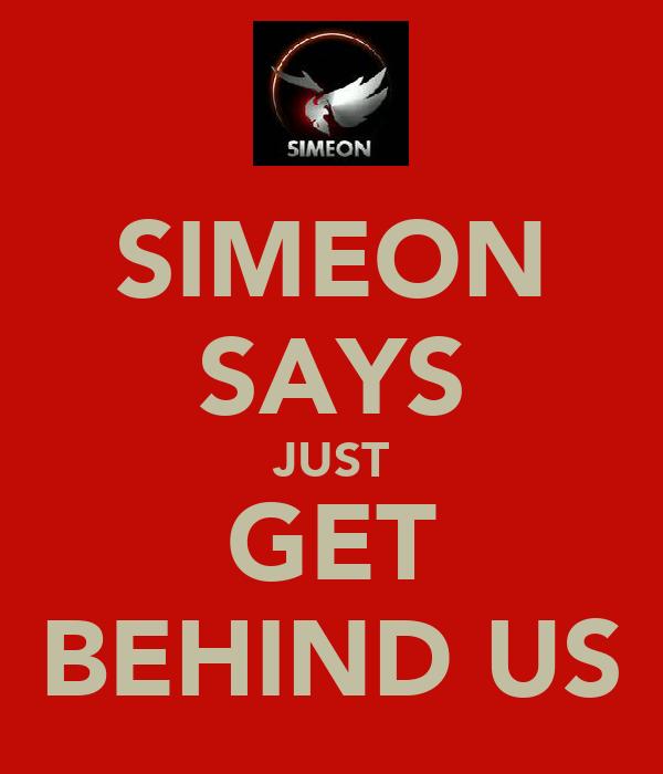 SIMEON SAYS JUST GET BEHIND US