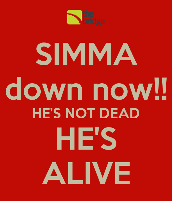 SIMMA down now!! HE'S NOT DEAD HE'S ALIVE