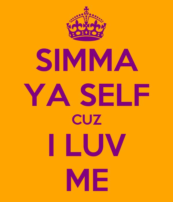 SIMMA YA SELF CUZ I LUV ME