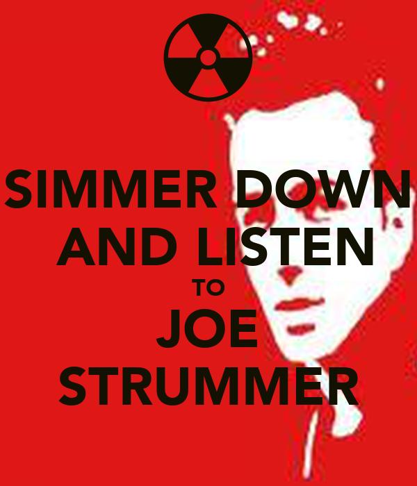 SIMMER DOWN  AND LISTEN TO JOE STRUMMER