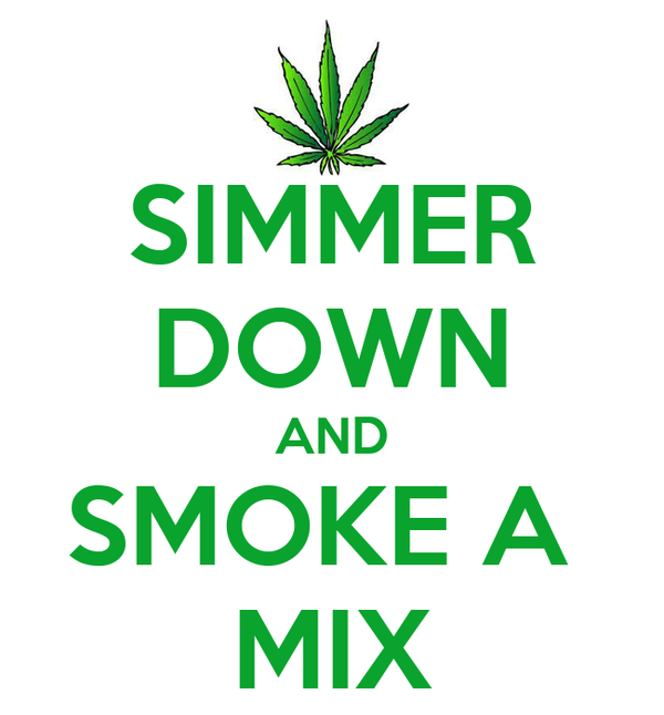 SIMMER DOWN AND SMOKE A  MIX