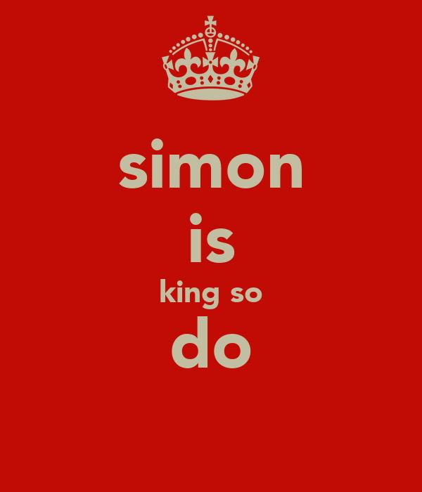 simon is king so do