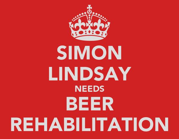 SIMON LINDSAY NEEDS BEER REHABILITATION