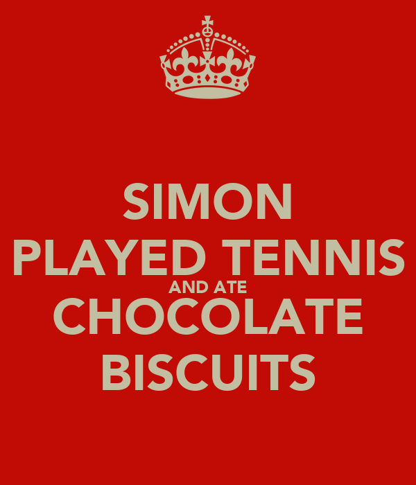 SIMON PLAYED TENNIS AND ATE CHOCOLATE BISCUITS