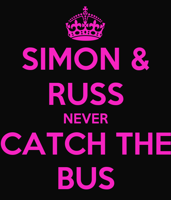 SIMON & RUSS NEVER CATCH THE BUS