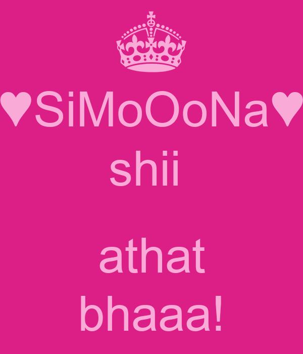 ♥SiMoOoNa♥ shii   athat bhaaa!