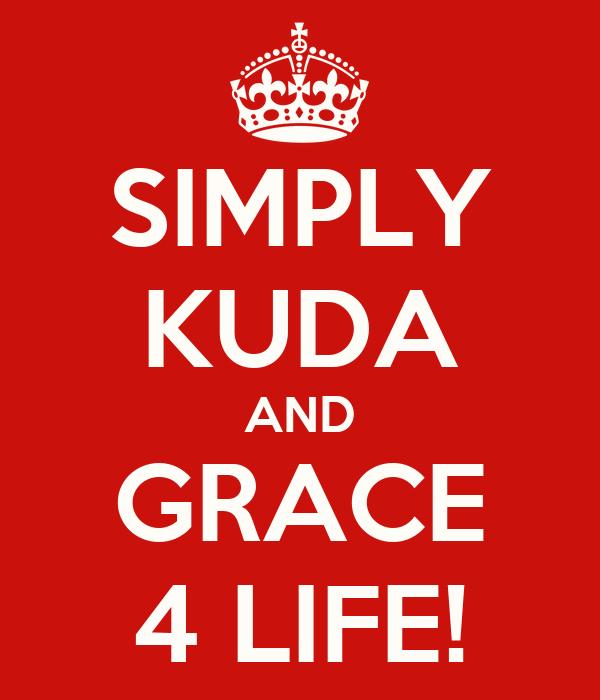 SIMPLY KUDA AND GRACE 4 LIFE!