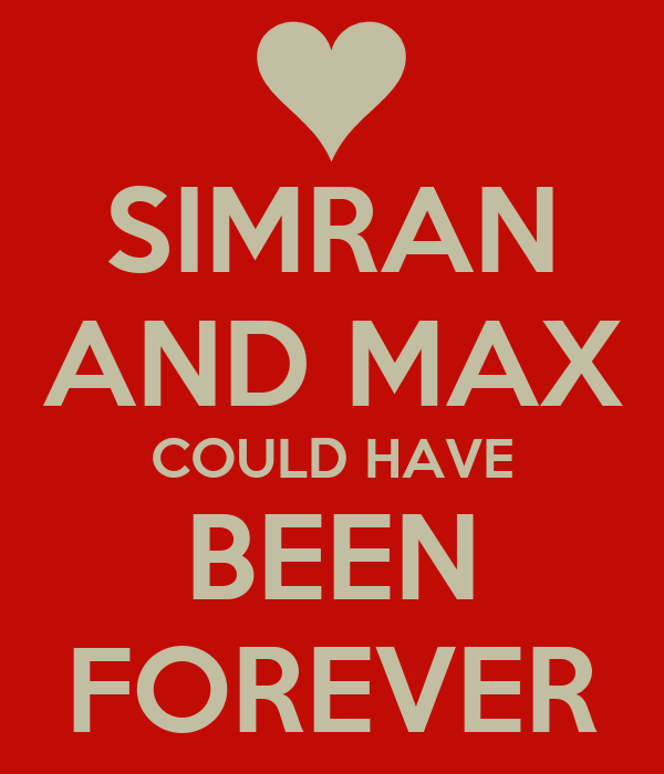 SIMRAN AND MAX COULD HAVE BEEN FOREVER