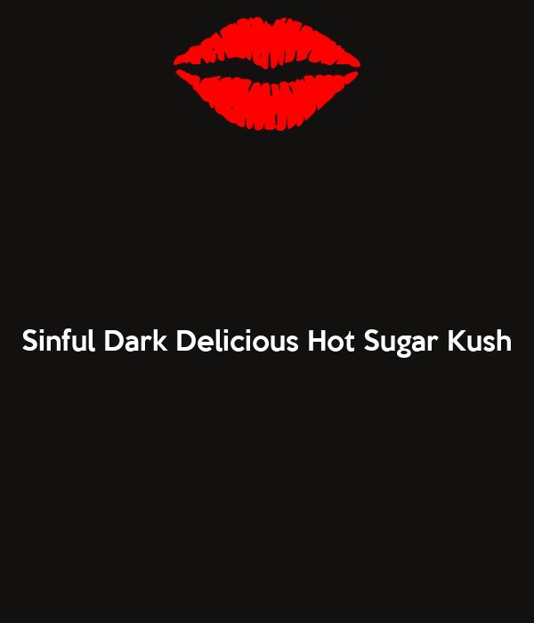 Sinful Dark Delicious Hot Sugar Kush
